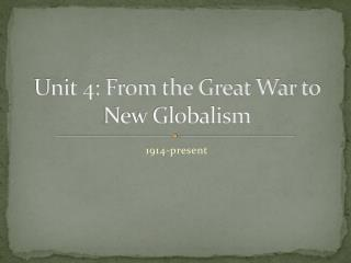 Unit 4: From the Great War to New Globalism