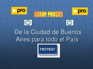 De la Ciudad de Buenos Aires para todo el País