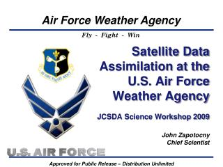 Satellite Data Assimilation at the U.S. Air Force Weather Agency  JCSDA Science Workshop 2009   John Zapotocny Chief Sci
