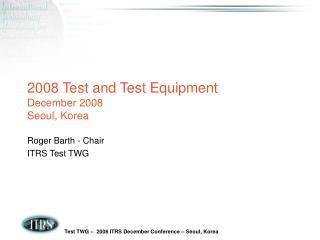 2008 Test and Test Equipment  December 2008 Seoul, Korea