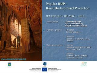 Projekt:  KUP  -   K arst  U nderground  P rotection IPA CBC SLO - HR 2007. – 2013.