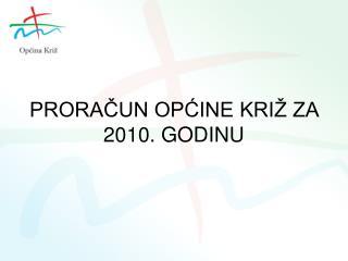 PRORAČUN OPĆINE KRIŽ ZA 2010. GODINU