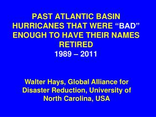 "PAST ATLANTIC BASIN HURRICANES THAT WERE  ""BAD""  ENOUGH TO HAVE THEIR NAMES RETIRED 1989 – 2011"