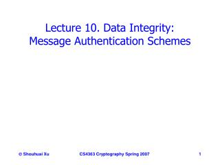 Lecture 10. Data Integrity:          Message Authentication Schemes
