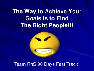 The Way to Achieve Your Goals is to Find The Right People!!!