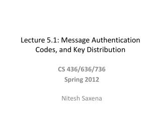 Lecture 5.1: Message Authentication Codes, and Key Distribution