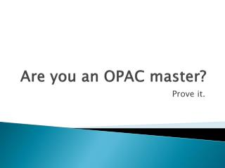 Are you an OPAC master?