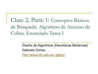 Dise ño de Algoritmos (Heurísticas Modernas) Gabriela Ochoa ldcb.ve/~gabro/
