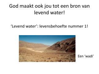 God maakt ook jou tot een bron van levend water!