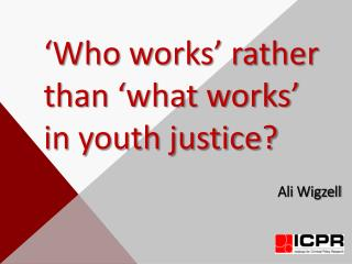 'Who works' rather than 'what works' in youth justice?