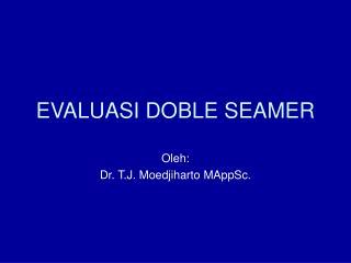 EVALUASI DOBLE SEAMER