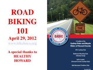 ROAD BIKING 101 April 29, 2012 bikehoco A special thanks to HEALTHY HOWARD