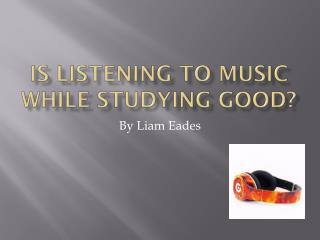 Is listening to music while studying good?