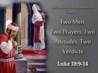 Two Men, Two Prayers, Two Attitudes, Two Verdicts