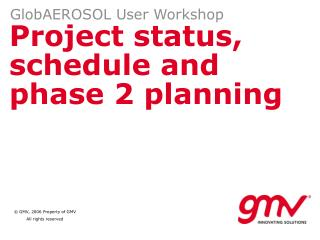 Project status, schedule and phase 2 planning