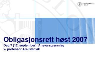 Obligasjonsrett h st 2007 Dag 7 12. september: Ansvarsgrunnlag v