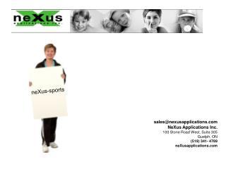 Salesnexusapplications            NeXus Applications Inc. 100 Stone Road West, Suite 305  Guelph, ON  519 341- 4789 neXu