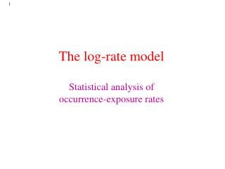 The log-rate model Statistical analysis of  occurrence-exposure rates