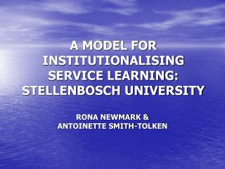 A MODEL FOR INSTITUTIONALISING SERVICE LEARNING: STELLENBOSCH UNIVERSITY