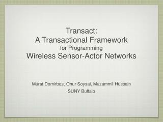 Transact:  A Transactional Framework  for Programming  Wireless Sensor-Actor Networks