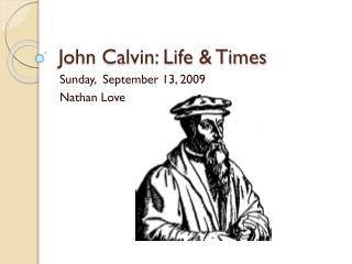John Calvin: Life & Times