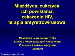 Magdalena Leszczyszyn-Pynka Klinika Chorób Zakaźnych i Hepatologii Pomorska Akademia Medyczna