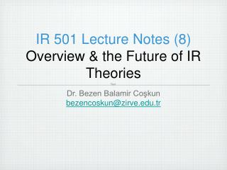 IR 501 Lecture Notes (8) Overview & the Future of IR Theories