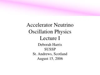 Accelerator Neutrino  Oscillation Physics Lecture I