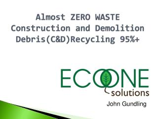Almost ZERO WASTE Construction and Demolition Debris(C&D)Recycling 95%+