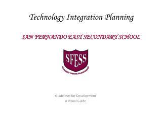 Technology Integration Planning SAN FERNANDO EAST SECONDARY SCHOOL