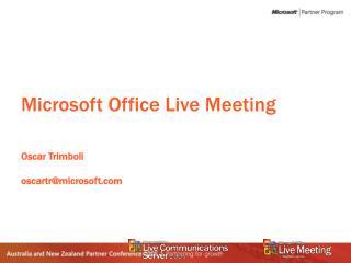 Microsoft Office Live Meeting Oscar Trimboli oscartr@microsoft
