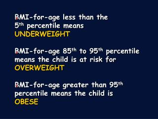 BMI-for-age less than the 5 th  percentile means  UNDERWEIGHT