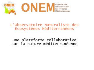 L'Observatoire Naturaliste des Écosystèmes Méditerranéens Une plateforme collaborative
