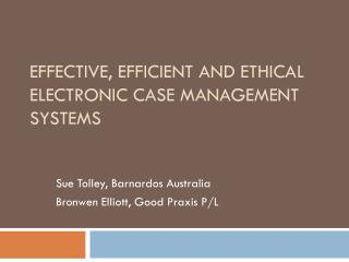 Effective, efficient and ethical electronic case management systems