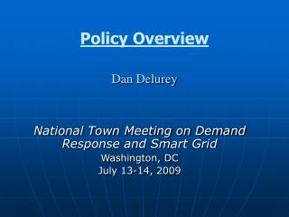 Policy Overview Dan Delurey