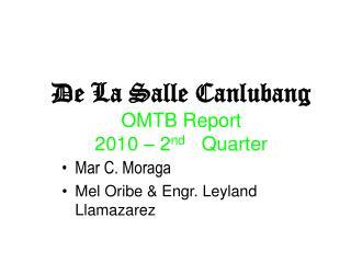 De La Salle Canlubang OMTB Report  2010 – 2 nd    Quarter