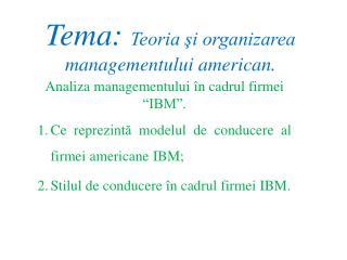 Tema:  Teoria şi organizarea managementului american.