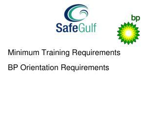 Minimum Training Requirements BP Orientation Requirements