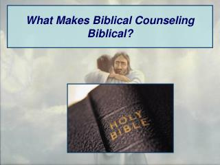 What Makes Biblical Counseling Biblical