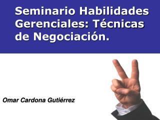 Seminario Habilidades Gerenciales: Técnicas de Negociación.
