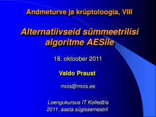 Andmeturve ja krüptoloogia,  V III Alternatiivseid sümmeetrilisi algoritme AESile