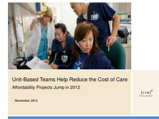Unit-Based Teams Help Reduce the Cost of Care Affordability Projects Jump in 2012