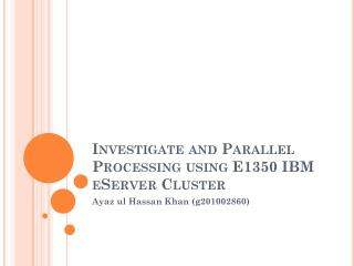 Investigate and Parallel Processing using E1350 IBM  eServer  Cluster