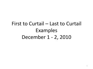 First to Curtail – Last to Curtail Examples  December 1 - 2, 2010
