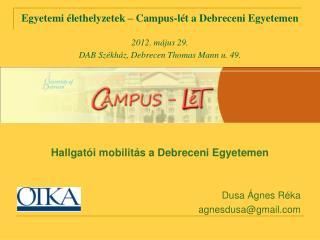 Hallgatói mobilitás a Debreceni Egyetemen Dusa Ágnes Réka agnesdusa @ gmail