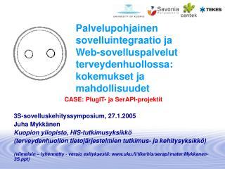 CASE: PlugIT- ja SerAPI-projektit 3S-sovelluskehityssymposium, 27.1.2005 Juha Mykkänen