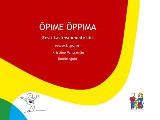 ÕPIME ÕPPIMA Eesti Lastevanemate Liit laps.ee  Kristiine Vahtramäe Koolitusjuht