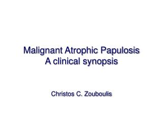 Malignant Atrophic Papulosis A clinical synopsis Christos C. Zouboulis