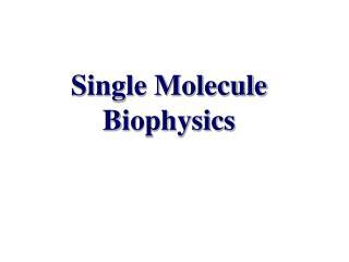 Single Molecule Biophysics
