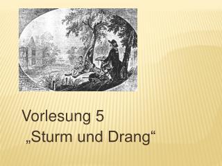 """Vorlesung 5  """"Sturm und Drang"""""""